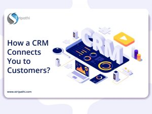 How A CRM Connects You With Customers?